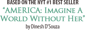 "Based on the NYT #1 best seller, ""America: Imagine The World Without Her"" by Dinesh D'Souza"